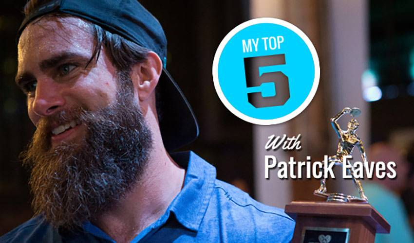 My Top 5 | Patrick Eaves